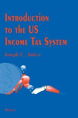 Introduction to the US Income Tax System by Joseph C. Amico