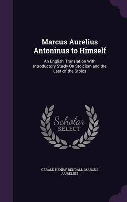 Marcus Aurelius Antoninus to Himself by Gerald Henry Rendall image