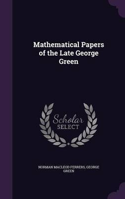 Mathematical Papers of the Late George Green by Norman Macleod Ferrers image