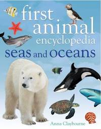 First Animal Encyclopedia Seas and Oceans by Anna Claybourne