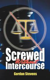 Screwed Without Intercourse by Gordan Stevens