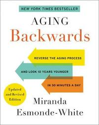 Aging Backwards: Updated and Revised Edition by Miranda Esmonde-White