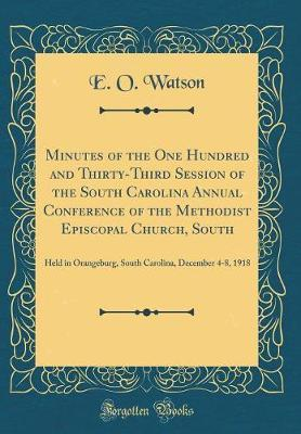 Minutes of the One Hundred and Thirty-Third Session of the South Carolina Annual Conference of the Methodist Episcopal Church, South by E O Watson image