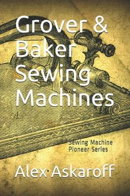 Grover & Baker Sewing Machines by Alex Askaroff