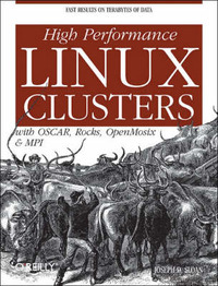 High Performance Linux Clusters with OSCAR, Rocks, OpenMosix and MPI by Joseph D. Sloan