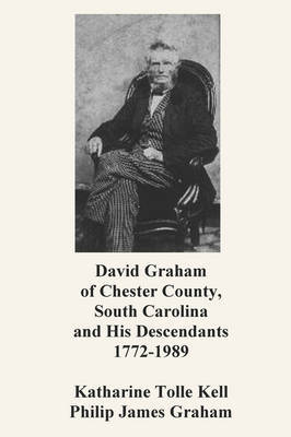 David Graham of Chester County, South Carolina and His Descendants 1772-1989 by Katharine Tolle Kell image