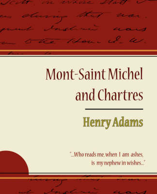 Mont-Saint Michel and Chartres - Henry Adams by Henry Adams