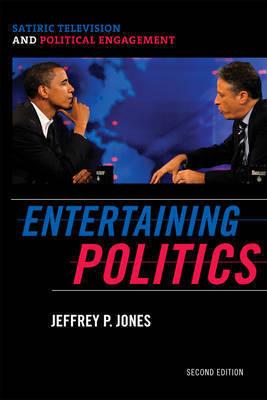 Entertaining Politics by Jeffrey P Jones
