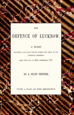 Defence of Lucknow, A Diary by Thomas Fourness Wilson