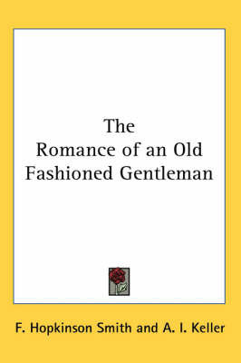 The Romance of an Old Fashioned Gentleman by F.Hopkinson Smith