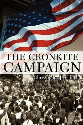 The Cronkite Campaign by Christopher J. Widuch image