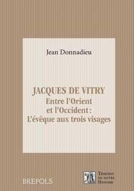 Jacques de Vitry: 1175-1180 - 1240: Entre L'Orient Et L'Occident: L'Eveque Aux Trois Visages by Jean Donnadieu image