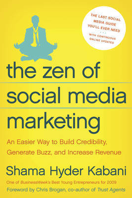 The Zen of Social Media Marketing: An Easier Way to Build Credibility, Generate Buzz and Increase Revenue by Shama Kabani