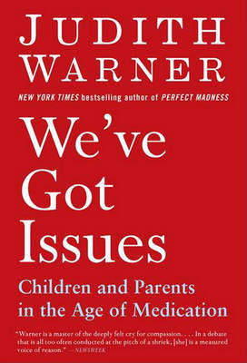 We've Got Issues: Children and Parents in the Age of Medication by Judith Warner (Bucknell University, USA) image