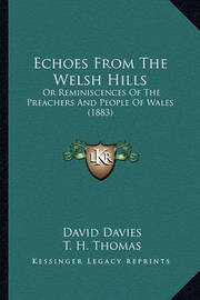 Echoes from the Welsh Hills: Or Reminiscences of the Preachers and People of Wales (1883) by David Davies image