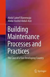 Building Maintenance Processes and Practices by Abdul Lateef Olanrewaju
