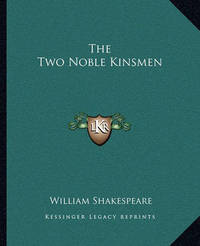 The Two Noble Kinsmen by William Shakespeare