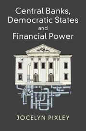 Central Banks, Democratic States and Financial Power by Jocelyn Pixley