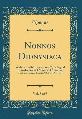 Nonnos Dionysiaca, Vol. 3 of 3 by Nonnus Nonnus