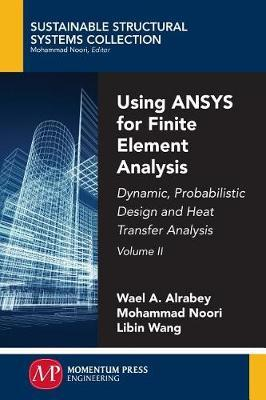 Using ANSYS for Finite Element Analysis, Volume II by Wael A Altabey