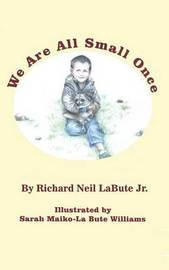 We Are All Small Once by Richard Neil Labute Jr image