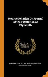Mourt's Relation or Journal of the Plantation at Plymouth by Henry Martyn Dexter