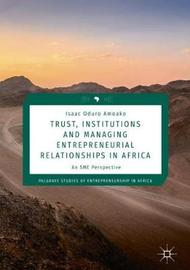 Trust, Institutions and Managing Entrepreneurial Relationships in Africa by Isaac Oduro Amoako image