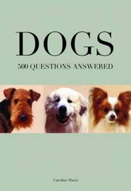 Dogs: 500 Questions Answered by Caroline Davis image