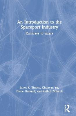 An Introduction to the Spaceport Industry by Janet K. Tinoco