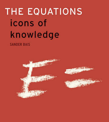 The Equations: Icons of Knowledge by Sander Bais