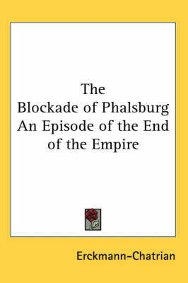 The Blockade of Phalsburg An Episode of the End of the Empire by . Erckmann-Chatrian