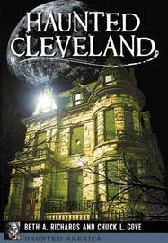 Haunted Cleveland by Beth A Richards