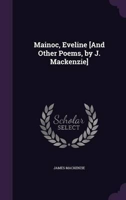 Mainoc, Eveline [And Other Poems, by J. MacKenzie] by James MacKenzie