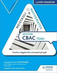 Meistroli Mathemateg CBAC TGAU Llyr Ymarfer: Canolradd (Mastering Mathematics for WJEC GCSE Practice Book: Intermediate Welsh-language edition) by Keith Pledger