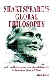 Shakespeare's Global Philosophy: Exploring Shakespeare's Nature-Based Philosophy in His Sonnets, Plays and Globe by Roger Peters