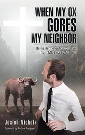 When My Ox Gores My Neighbor by Josiah Nichols image