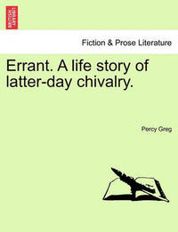 Errant. a Life Story of Latter-Day Chivalry. by Percy Greg