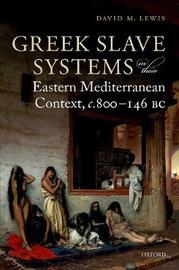 Greek Slave Systems in their Eastern Mediterranean Context, c.800-146 BC by David M. Lewis