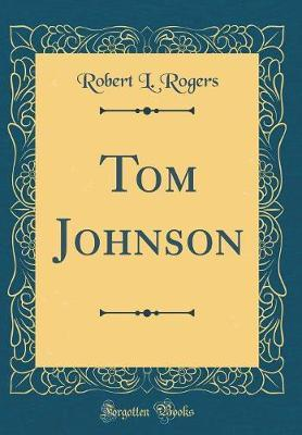 Tom Johnson (Classic Reprint) by Robert L Rogers image
