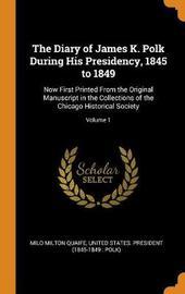 The Diary of James K. Polk During His Presidency, 1845 to 1849 by Milo Milton Quaife