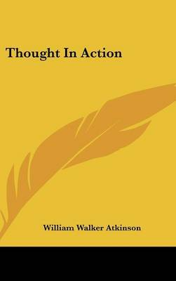 Thought in Action by William Walker Atkinson image