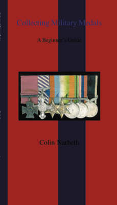 Collecting Military Medals by Colin Narbeth
