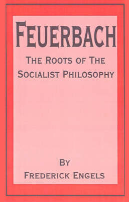 Feuerbach: The Roots of the Socialist Philosophy by Friedrich Engels
