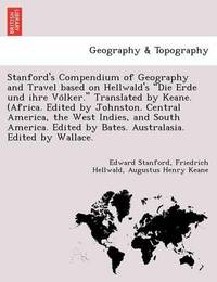 Stanford's Compendium of Geography and Travel Based on Hellwald's Die Erde Und Ihre Vo Lker. Translated by Keane. (Africa. Edited by Johnston. Centr by Edward Stanford