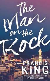 The Man on the Rock (Valancourt 20th Century Classics) by Francis King