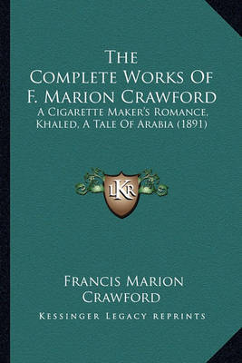 The Complete Works of F. Marion Crawford: A Cigarette Maker's Romance, Khaled, a Tale of Arabia (1891) by F.Marion Crawford