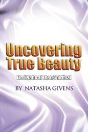 Uncovering True Beauty by Natasha Givens