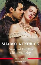 Crowned For The Sheikh's Baby by Sharon Kendrick