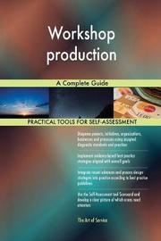 Workshop Production a Complete Guide by Gerardus Blokdyk