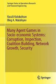 Many Agent Games in Socio-economic Systems: Corruption, Inspection, Coalition Building, Network Growth, Security by Oleg A. Malafeyev